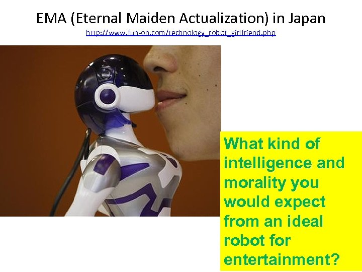 EMA (Eternal Maiden Actualization) in Japan http: //www. fun-on. com/technology_robot_girlfriend. php What kind of