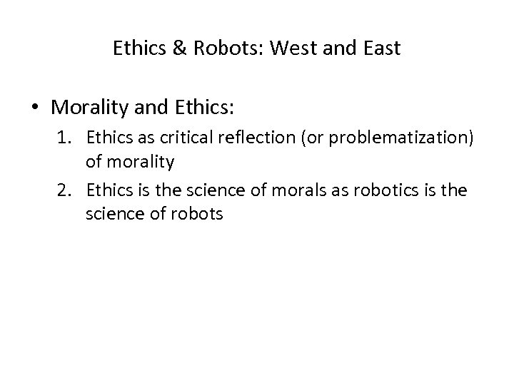Ethics & Robots: West and East • Morality and Ethics: 1. Ethics as critical