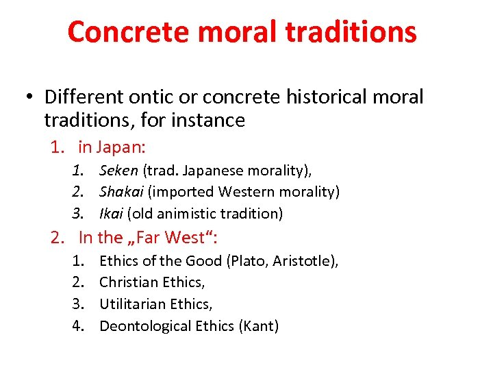 Concrete moral traditions • Different ontic or concrete historical moral traditions, for instance 1.