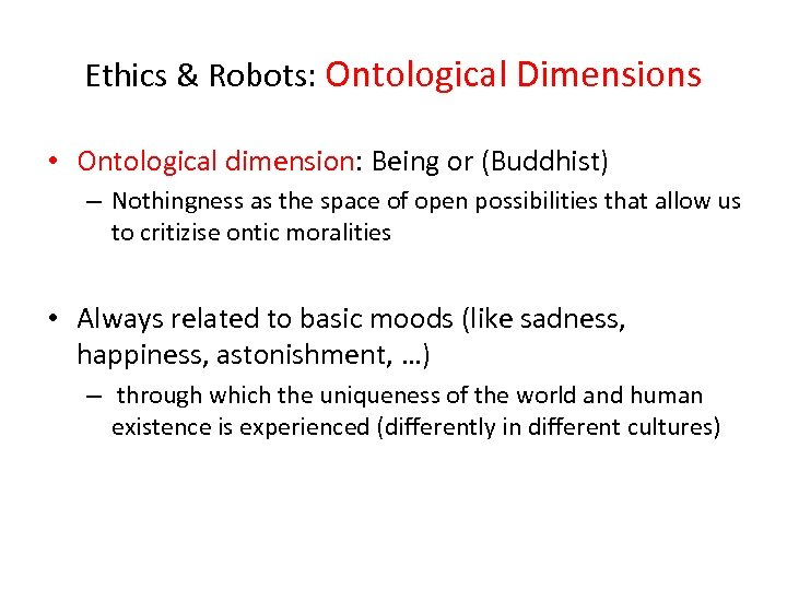 Ethics & Robots: Ontological Dimensions • Ontological dimension: Being or (Buddhist) – Nothingness as