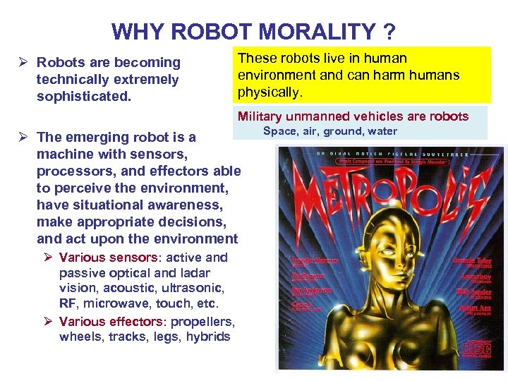 WHY ROBOT MORALITY ? Ø Robots are becoming technically extremely sophisticated. These robots live