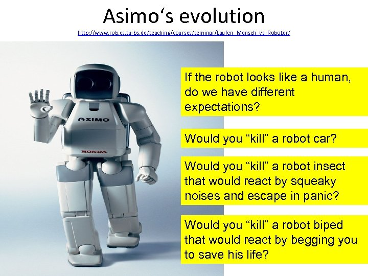 Asimo's evolution http: //www. rob. cs. tu-bs. de/teaching/courses/seminar/Laufen_Mensch_vs_Roboter/ If the robot looks like a