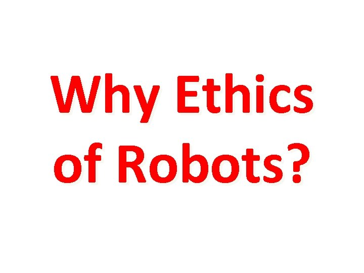 Why Ethics of Robots?