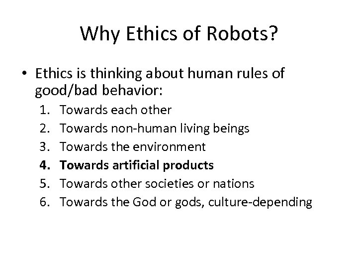 Why Ethics of Robots? • Ethics is thinking about human rules of good/bad behavior: