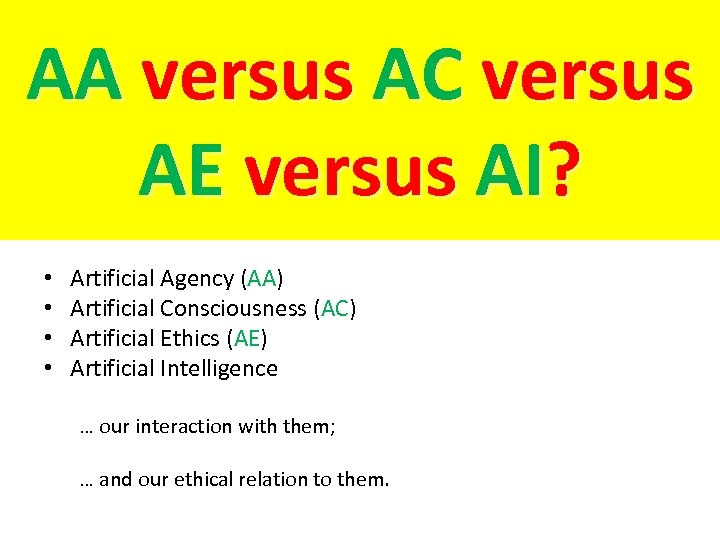 AA versus AC versus AE versus AI? • • Artificial Agency (AA) Artificial Consciousness