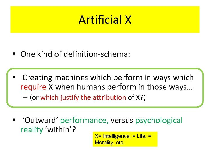 Artificial X • One kind of definition-schema: • Creating machines which perform in ways