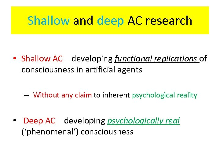 Shallow and deep AC research • Shallow AC – developing functional replications of consciousness