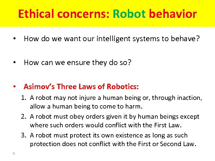 Ethical concerns: Robot behavior • How do we want our intelligent systems to behave?