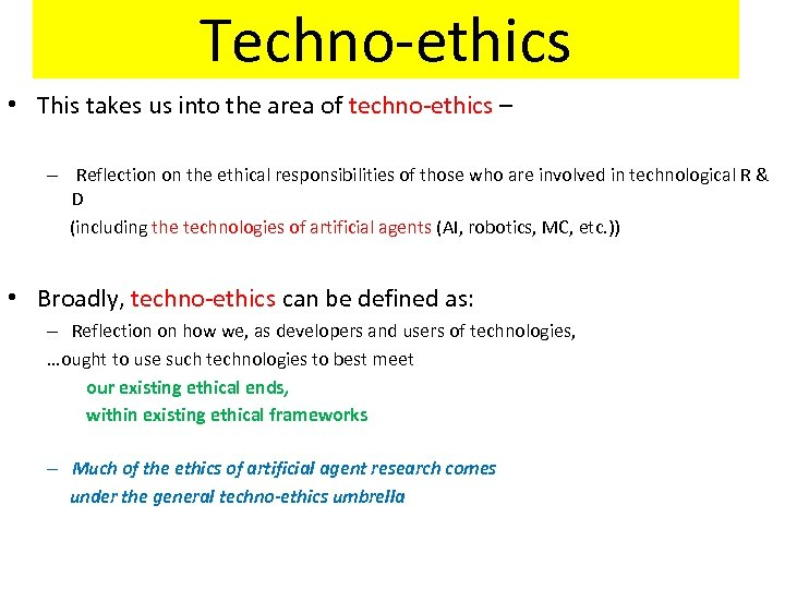 Techno-ethics • This takes us into the area of techno-ethics – – Reflection on