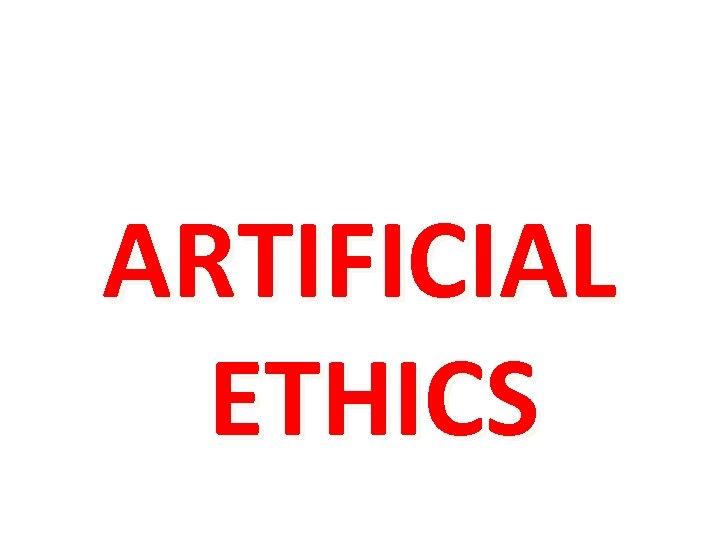 ARTIFICIAL ETHICS