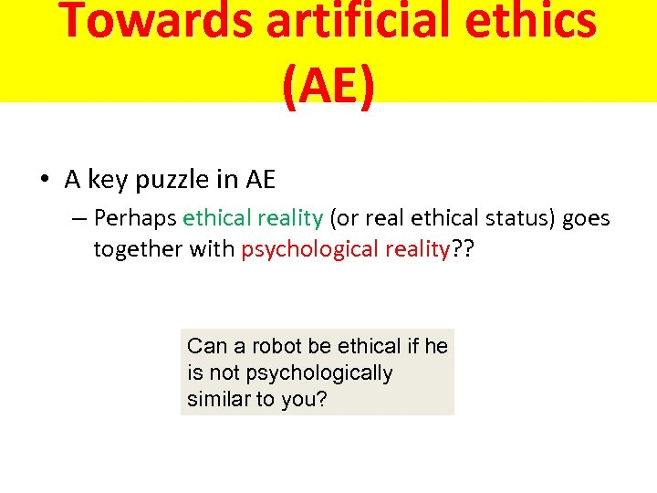 Towards artificial ethics (AE) • A key puzzle in AE – Perhaps ethical reality