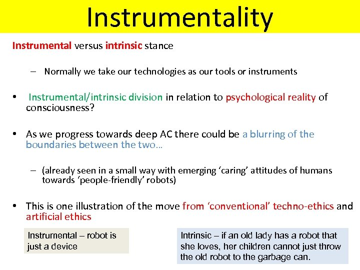 Instrumentality Instrumental versus intrinsic stance – Normally we take our technologies as our tools