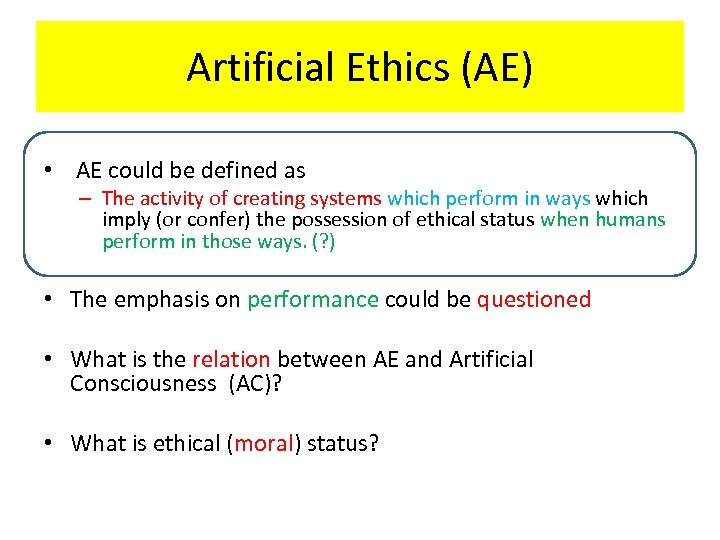 Artificial Ethics (AE) • AE could be defined as – The activity of creating