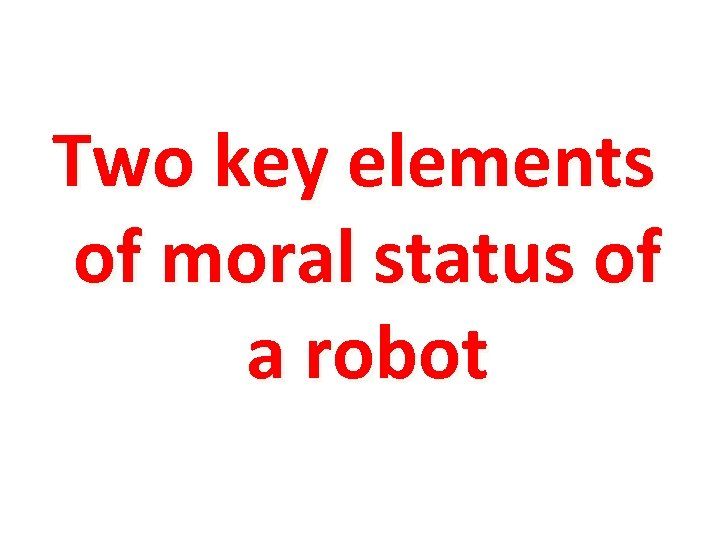 Two key elements of moral status of a robot