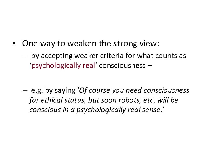 • One way to weaken the strong view: – by accepting weaker criteria