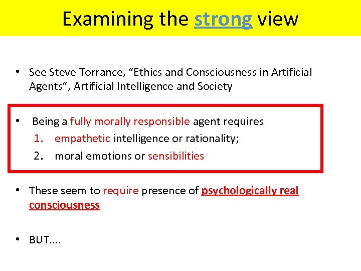 "Examining the strong view • See Steve Torrance, ""Ethics and Consciousness in Artificial Agents"","