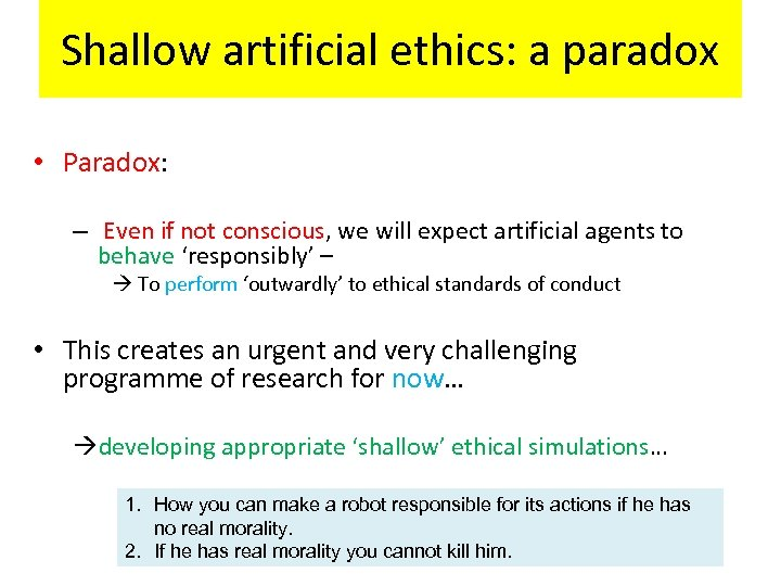 Shallow artificial ethics: a paradox • Paradox: – Even if not conscious, we will