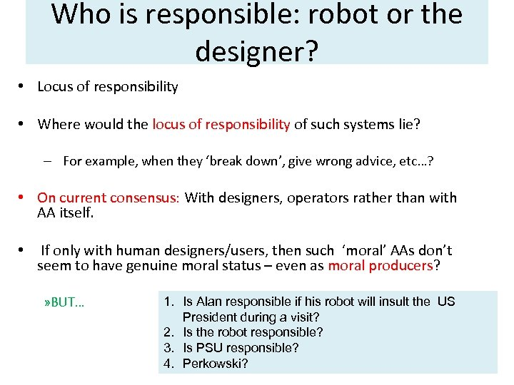 Who is responsible: robot or the designer? • Locus of responsibility • Where would