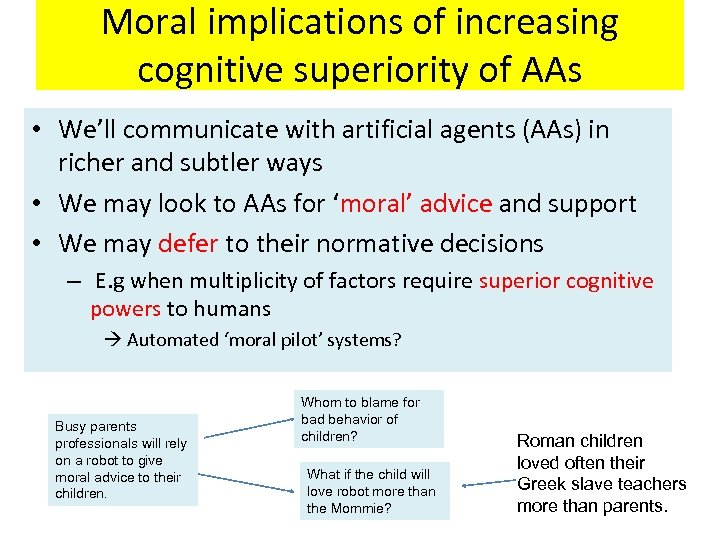 Moral implications of increasing cognitive superiority of AAs • We'll communicate with artificial agents