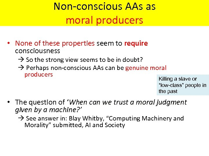 Non-conscious AAs as moral producers • None of these properties seem to require consciousness