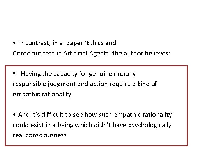 • In contrast, in a paper 'Ethics and Consciousness in Artificial Agents' the