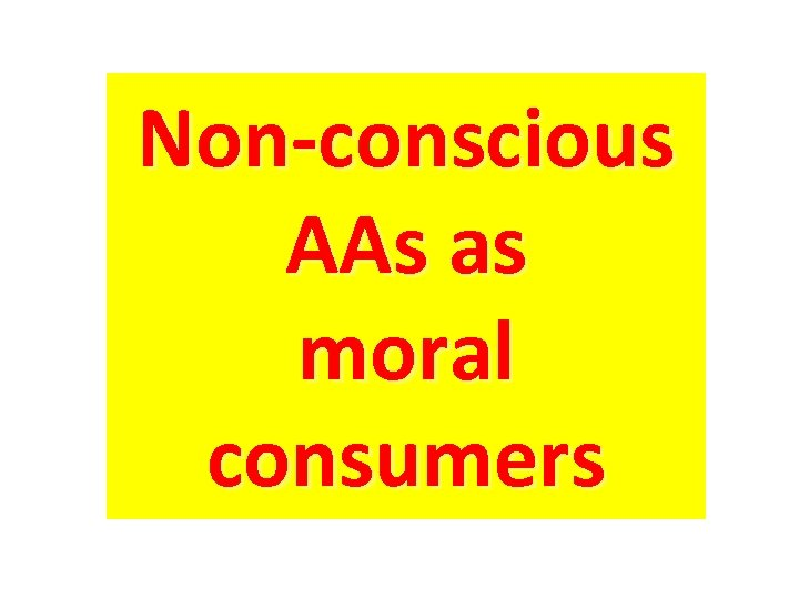 Non-conscious AAs as moral consumers