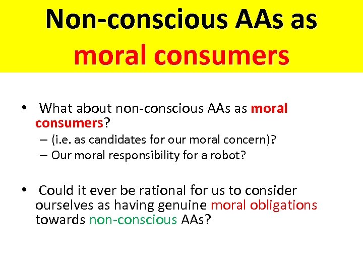 Non-conscious AAs as moral consumers • What about non-conscious AAs as moral consumers? consumers