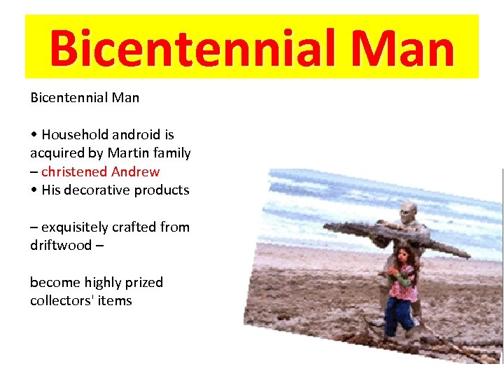 Bicentennial Man • Household android is acquired by Martin family – christened Andrew •