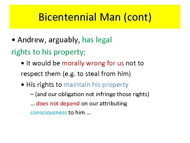 Bicentennial Man (cont) • Andrew, arguably, has legal rights to his property; • It