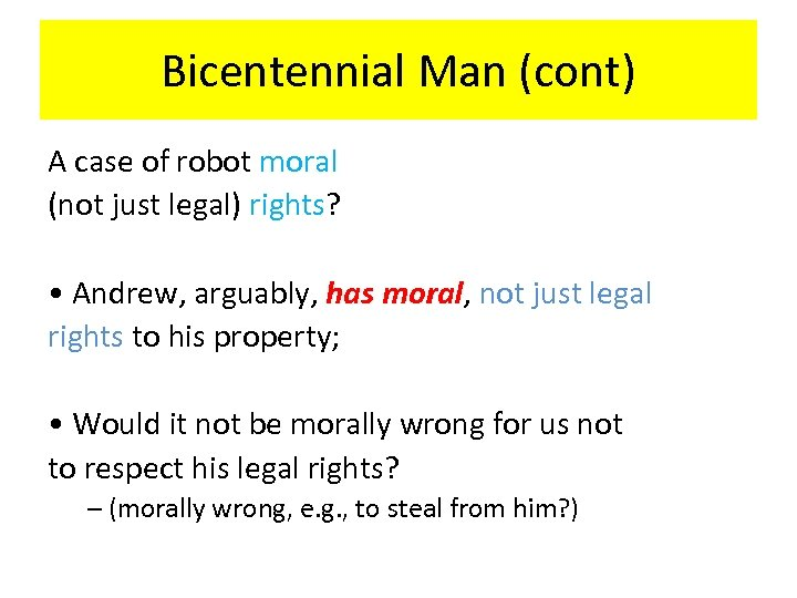 Bicentennial Man (cont) A case of robot moral (not just legal) rights? • Andrew,