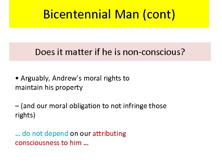 Bicentennial Man (cont) Does it matter if he is non-conscious? • Arguably, Andrew's moral