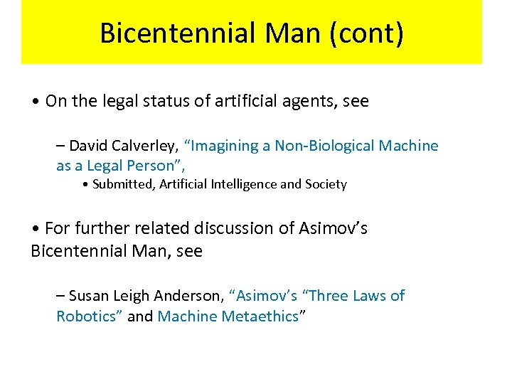 Bicentennial Man (cont) • On the legal status of artificial agents, see – David
