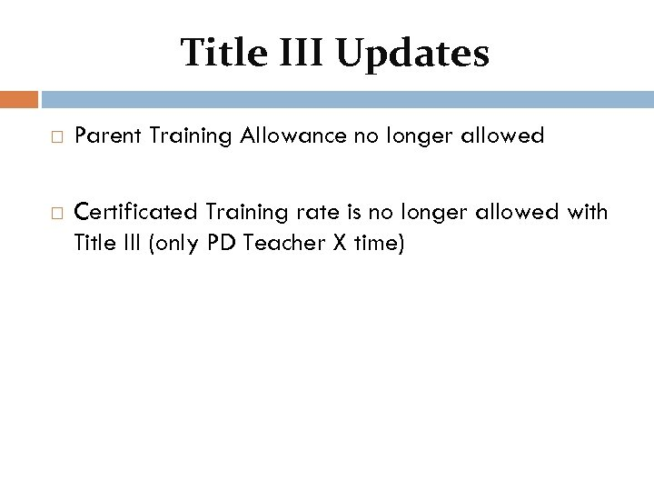 Title III Updates Parent Training Allowance no longer allowed Certificated Training rate is no