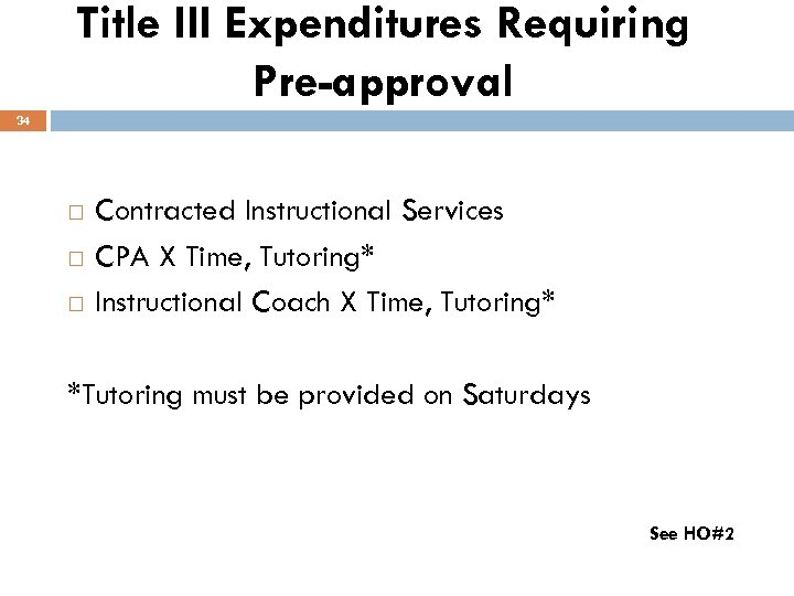 Title III Expenditures Requiring Pre-approval 34 Contracted Instructional Services CPA X Time, Tutoring* Instructional