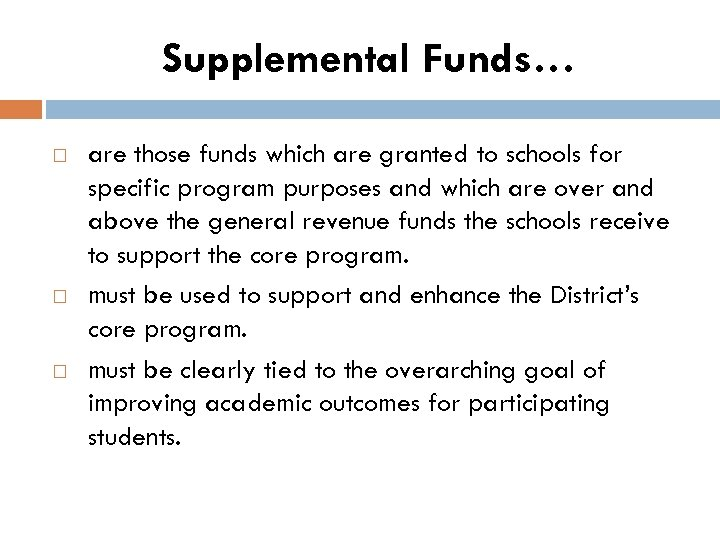 Supplemental Funds… are those funds which are granted to schools for specific program purposes