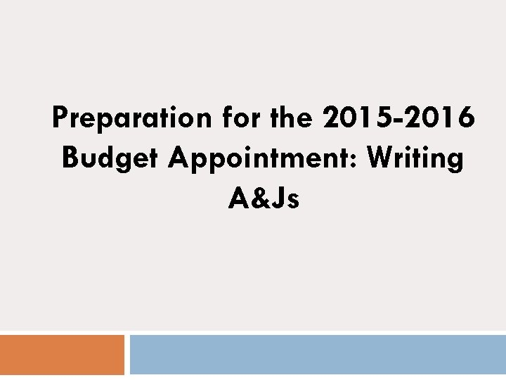 Preparation for the 2015 -2016 Budget Appointment: Writing A&Js