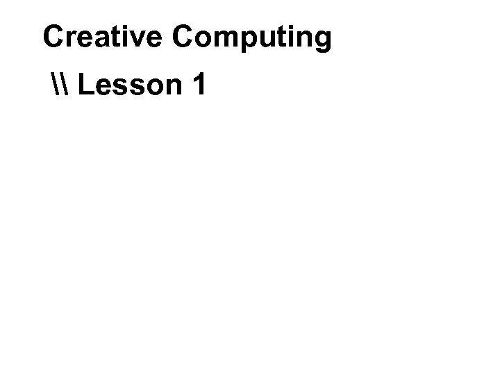 Creative Computing \ Lesson 1