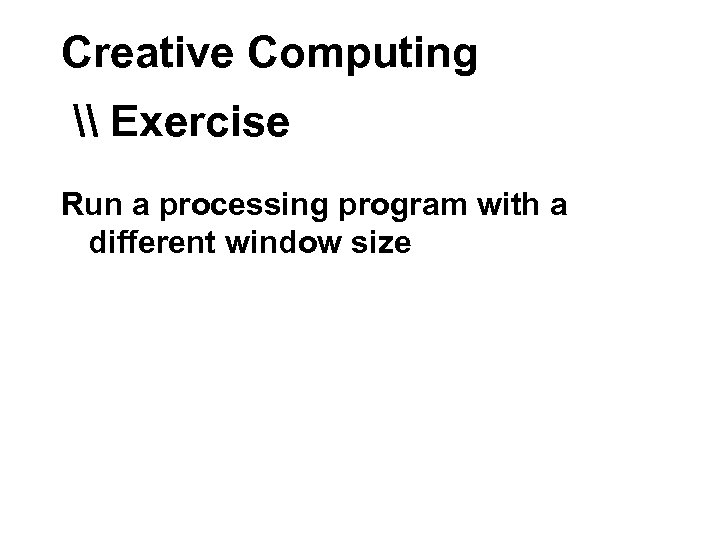 Creative Computing \ Exercise Run a processing program with a different window size