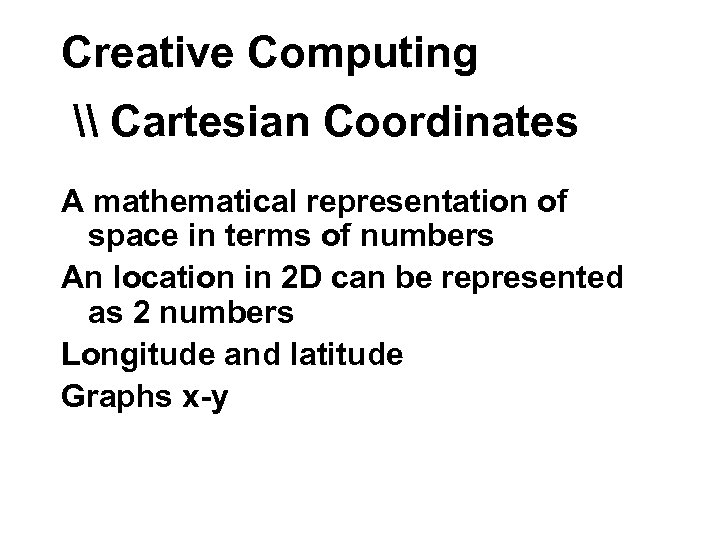 Creative Computing \ Cartesian Coordinates A mathematical representation of space in terms of numbers