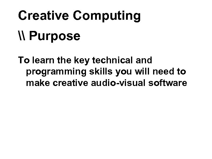 Creative Computing \ Purpose To learn the key technical and programming skills you will