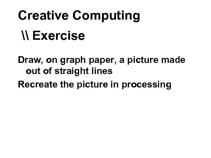 Creative Computing \ Exercise Draw, on graph paper, a picture made out of straight
