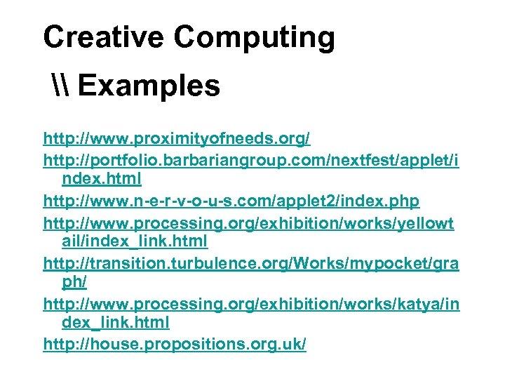 Creative Computing \ Examples http: //www. proximityofneeds. org/ http: //portfolio. barbariangroup. com/nextfest/applet/i ndex. html