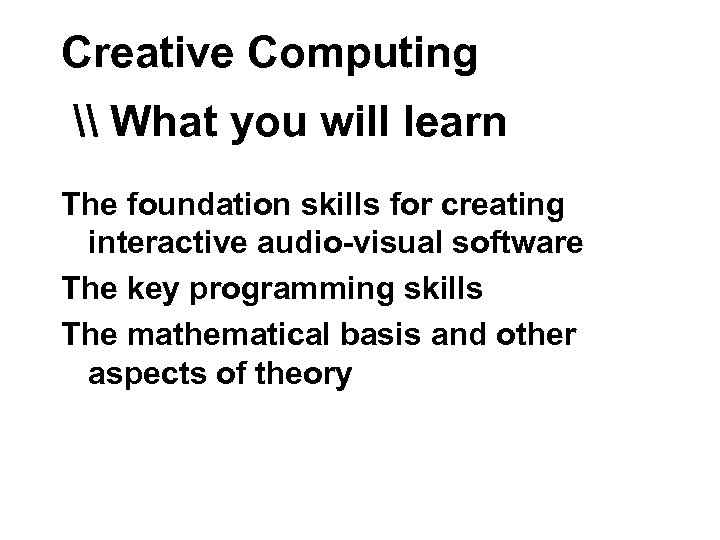 Creative Computing \ What you will learn The foundation skills for creating interactive audio-visual