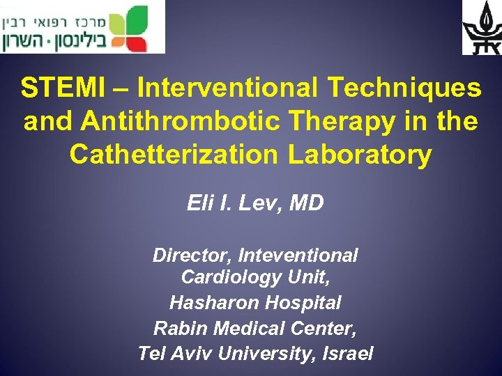 STEMI – Interventional Techniques and Antithrombotic Therapy in the Cathetterization Laboratory Eli I. Lev,