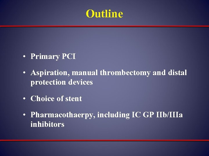 Outline • Primary PCI • Aspiration, manual thrombectomy and distal protection devices • Choice