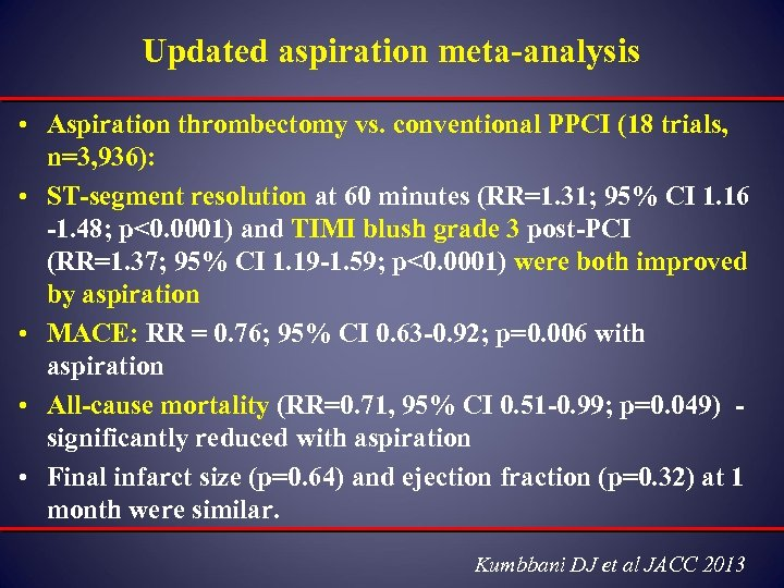 Updated aspiration meta-analysis • Aspiration thrombectomy vs. conventional PPCI (18 trials, n=3, 936): •