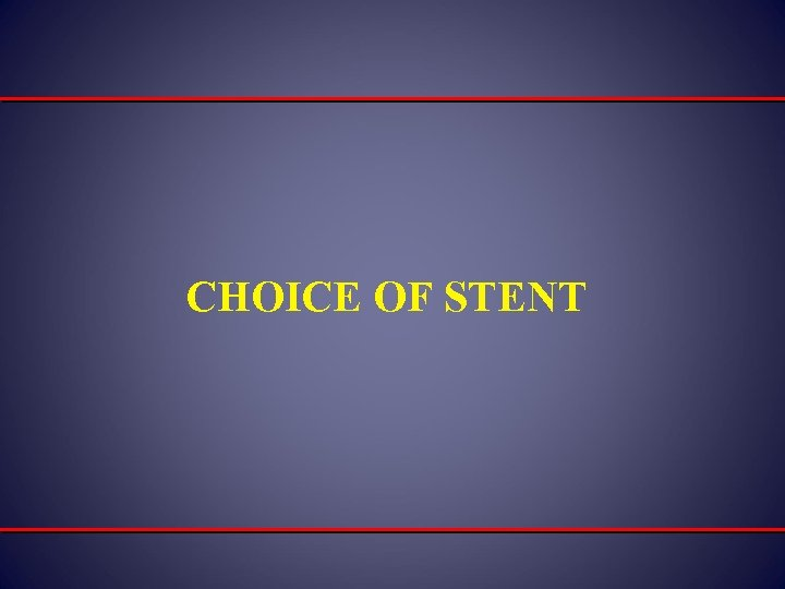 CHOICE OF STENT