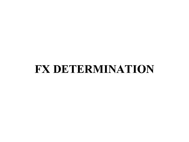 FX DETERMINATION