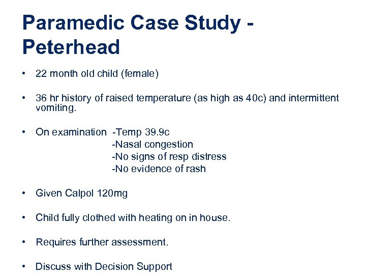 Paramedic Case Study Peterhead • 22 month old child (female) • 36 hr history