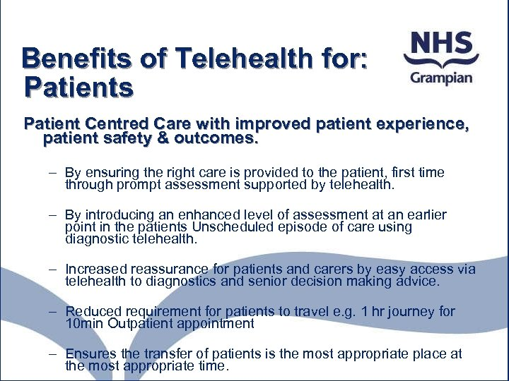 Benefits of Telehealth for: Patients Patient Centred Care with improved patient experience, patient safety